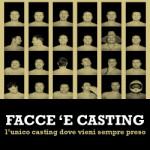 Facce e casting, per diventare ricchi e famosi..
