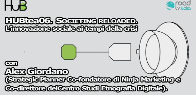 HUBtea06. Alex Giordano: SOCIETING RELOADED. L'innovazione sociale ai tempi della crisi