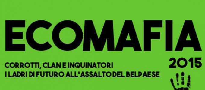 """""""Ecomafia 2015"""": pubblicato il rapporto di Legambiente in merito ai reati ambientali in Italia"""