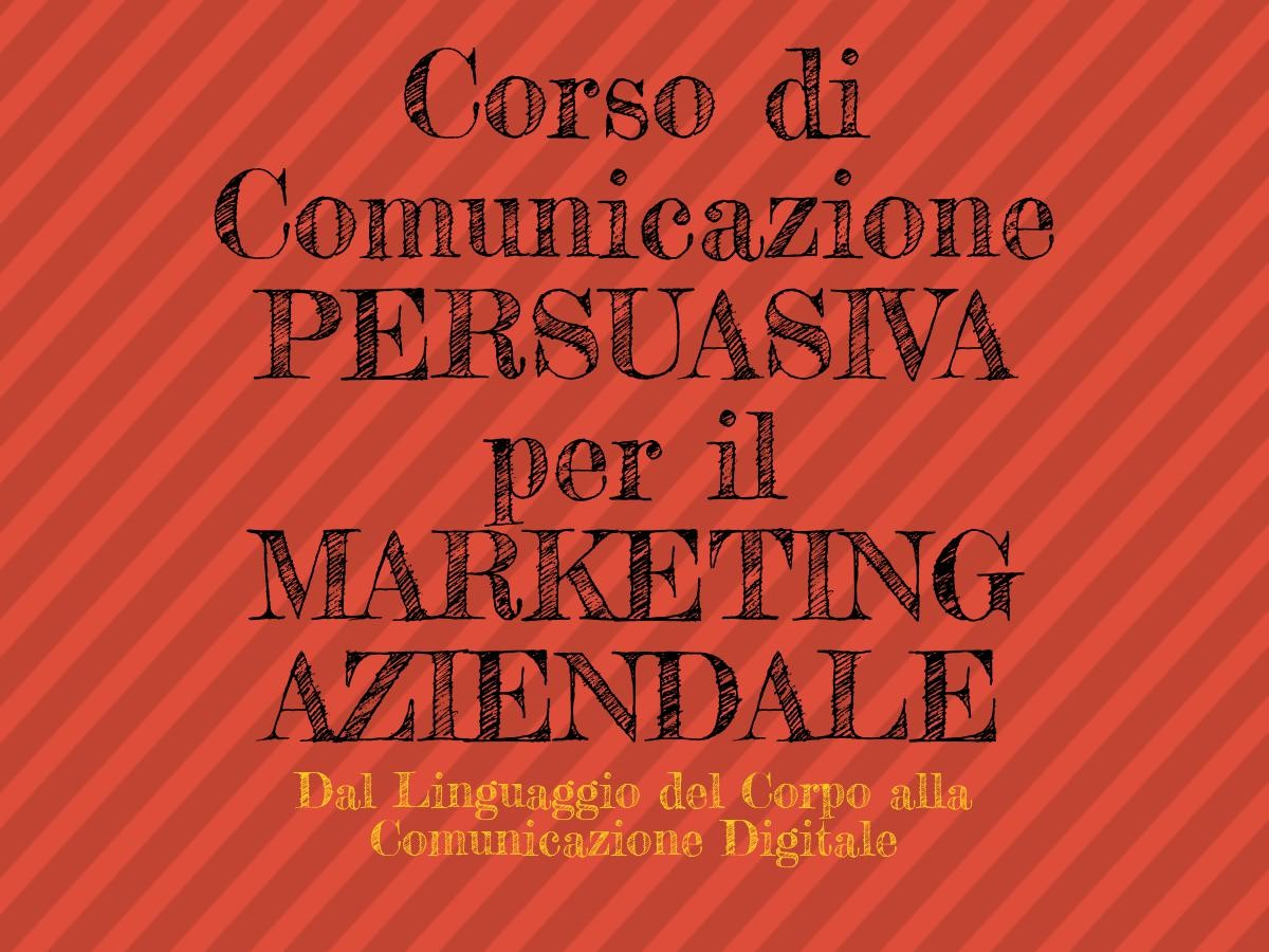 Corso di Comunicazione Persuasiva per il Marketing Aziendale