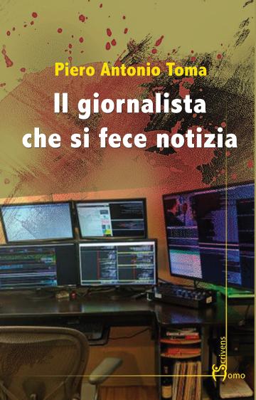 """Sabato 30 novembre al Blu di Prussia il romanzo di Piero Antonio Toma """"Il giornalista che si fece notizia"""""""