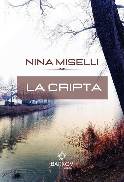 """""""La Cripta"""", l'imprevedibile thriller di Nina Miselli"""