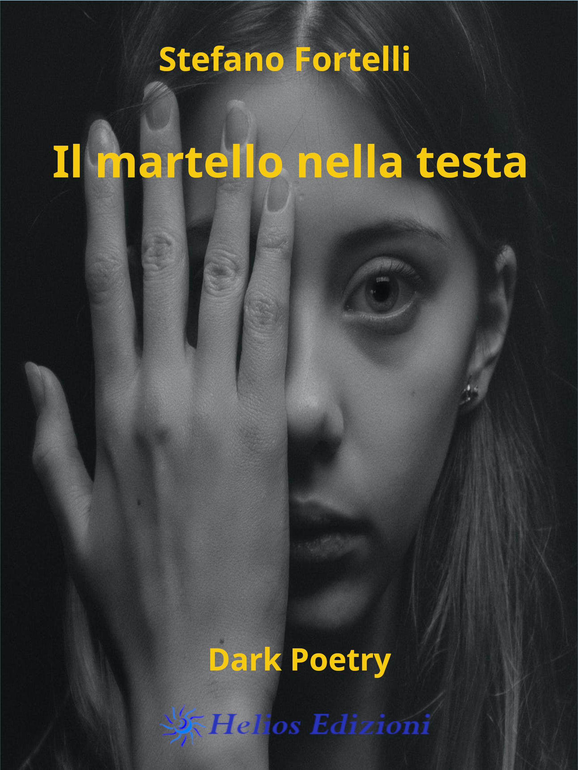 """Il martello nella testa, la dark poetry in """"stile Fortelli"""""""