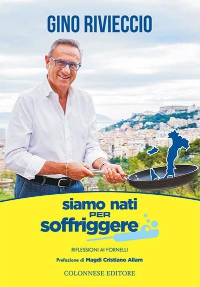 """Gino Rivieccio presenta """"Siamo nati per soffriggere"""""""