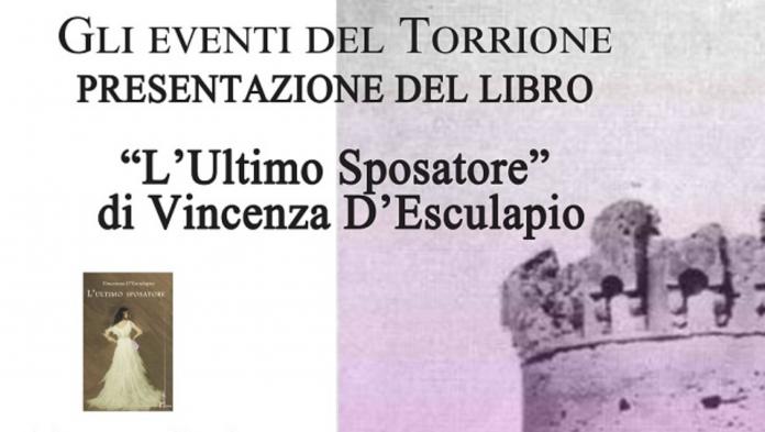 Gli Eventi del Torrione - Sabato 24 luglio presentazione L'ultimo Sposatore di Vincenza D'Esculapio