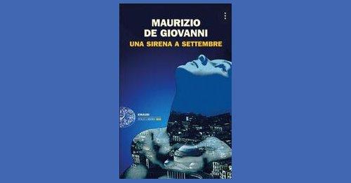 """""""Una Sirena a Settembre"""", il nuovo romanzo di Maurizio de Giovanni"""