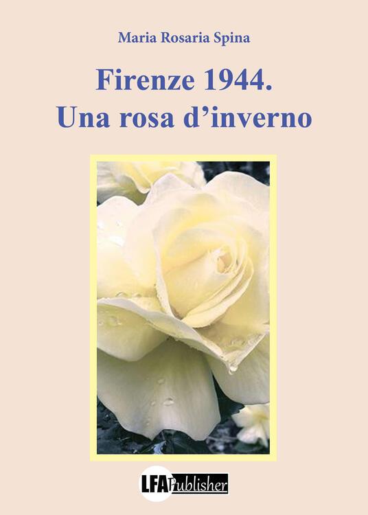 """""""Firenze 1944: una rosa d'inverno"""", Maria Rosaria Spina: video recensione"""